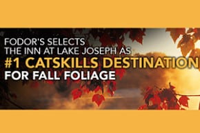 Text: Fodor's selects the Inn at Lake Joseph as #1 Catskills Destination for Fall Foliage